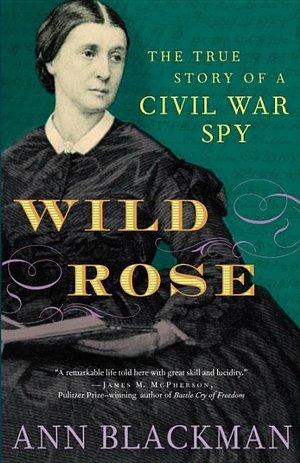 Wild Rose The True Story of a Civil War Spy