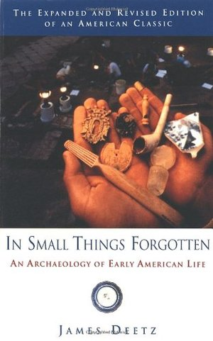In Small Things Forgotten An Archaelogy of Early American Life