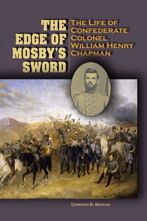 Edge of Mosby's Sword The Life of Confederate Colonel William Henry Chapman