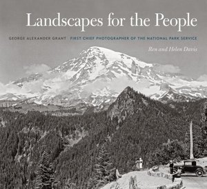 Landscapes for the People George Alexander Grant First Chief Photographer of the National Park Service