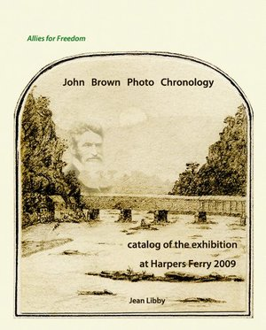 John Brown Photo Chronology Catalog of the Exhibition at Harpers Ferry 2009