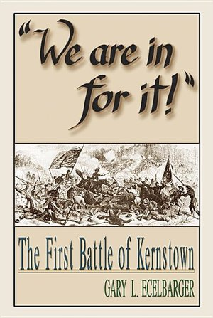 """""""We Are In For It!"""" The First Battle of Kernstown"""