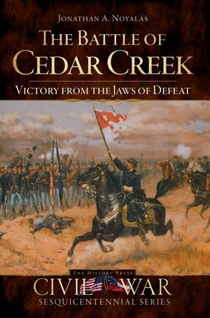 Battle of Cedar Creek Victory from the Jaws of Defeat