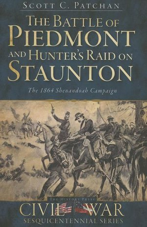 Battle of Piedmont and Hunter's Campaign for Staunton The 1864 Shenandoah Campaign
