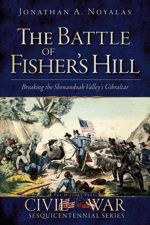 Battle of Fisher's Hill Breaking the Shenandoah Valley's Gibraltar