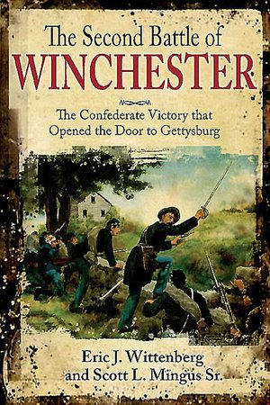 Second Battle of Winchester: The Confederate Victory that Opened the Door to Gettysburg