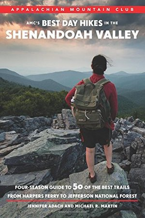 AMC's Best Day Hikes in the Shenandoah Valley Four-Season Guide to 50 of the Best Trails From Harpers Ferry to Jefferson National Forest