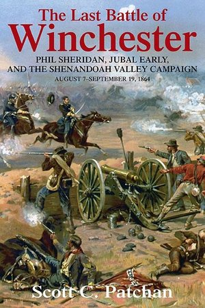 Last Battle of Winchester Phil Sheridan, Jubal Early, and the Shenandoah Valley Campaign August 7 - September 19, 1864