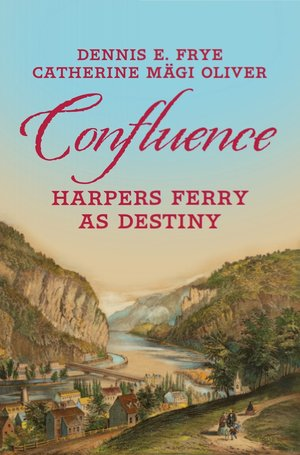 Confluence: Harpers Ferry As Destiny