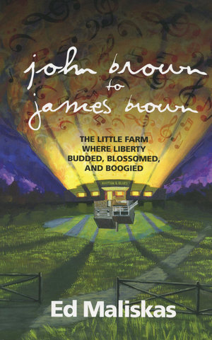 John Brown to James Brown: The Little Farm Where Liberty Budded, Blossomed, and Boogied