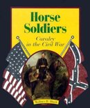 Horse Soldiers Cavalry in the Civil War