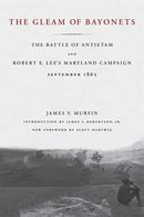 Gleam of Bayonets The Battle of Antietam and Lee's Maryland Campaign September 1862