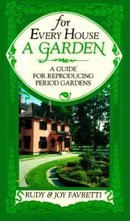 For Every House a Garden A Guide for Reproducing Period Gardens