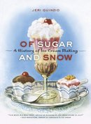 Of Sugar and Snow A History of Ice Cream Making