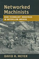 Networked Machinists High-Technology Industries in Antebellum America