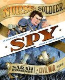 Nurse, Soldier, Spy The Story of Sara Edmonds A Civil War Hero