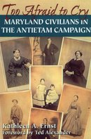 Too Afraid to Cry Maryland Civilians in the Antietam Campaign