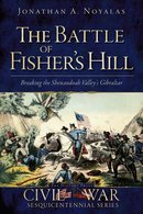 Battle of Fisher's Hill Breaking the Shenandoah Valley's Gibraltar