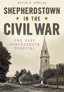 Shepherdstown in the Civil War One Vast Confederate Hospital