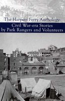Harpers Ferry Anthology: Civil War-era Stories by Park Rangers and Volunteers